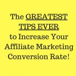 4 of the GREATEST TIPS EVER to Increase Your Affiliate Marketing Conversion Rate!