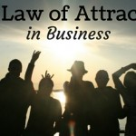 The Law of Attraction in Business – How Does It Work?