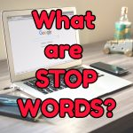 What are Google Stop Words – Should I Use Them or Not for Better Seo?