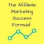 The Affiliate Marketing Success Formula!