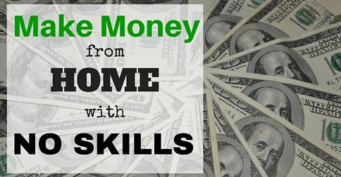 make money from home with no skills