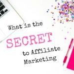 What is the Secret to Affiliate Marketing Today
