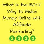 What is the BEST Way to Make Money Online with Affiliate Marketing?