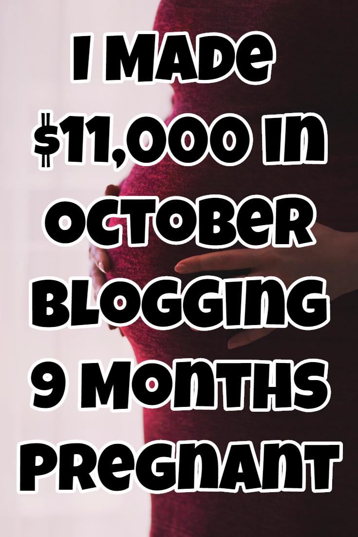 I Made $11,000 Blogging in October 9 Months Pregnant