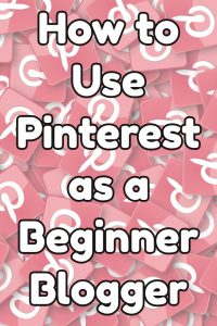 How to Use Pinterest as a Beginner Blogger