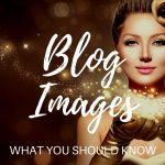 What You Need to Know About Images In Your Blog